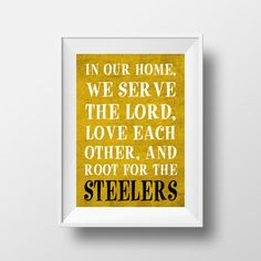 In Our Home We Root for the Steelers Pittsburgh Steelers