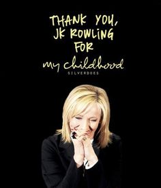 Thank you J.K.Rowling for my childhood