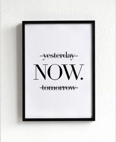 Now Poster, typography art, wall decor, mottos, print art, inspiration, motivational, wall art, home decor, graphic art, yesterday, tomorrow