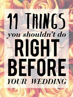 The WORST Things You Can Do The Week Before Your Wedding