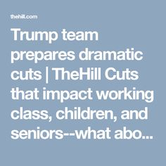 """Trump team prepares dramatic cuts 