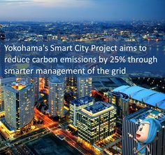 Smart City: Yokohama's Smart City Project aims to reduce carbon emissions by 25% through smarter management of the grid