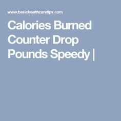 Calories Burned Counter Drop Pounds Speedy |