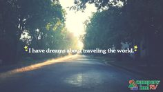 I have dreams about traveling the world.