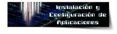 Instalación y Configuración de Aplicaciones