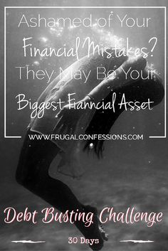 DAY 18 Money Mindset Shift: Ashamed of Your Financial Mistakes? Here's Why they May Be Your Biggest Financial Asset, http://www.frugalconfessions.com/debt/ashamed-of-your-financial-mistakes-heres-why-they-may-be-your-biggest-financial-asset.php