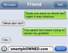 Drown the goldfish!