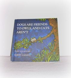 """Rare Robert Sargent Book """"Dogs Are Friends To Owls  And Cats Aren't"""" Children's Book Vintage Kids Storybook School Book ICreateAndCollect by ICreateAndCollect on Etsy"""
