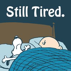 Still tired.