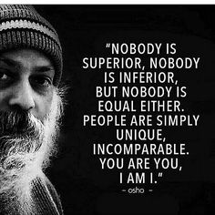 People are simply unique. Incomparable. Osho wisdom.