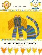 O smutném tygrovi – Alois Mikulka - Knihkupectví ArtMap Marceline, Light Colors, Childrens Books, Kids Rugs, Illustration, Movie Posters, Animals, Literature, Children's Books