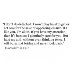 I don't do detached. I don't play hard to get. If I like you, I'm all in. [Beau Taplin]
