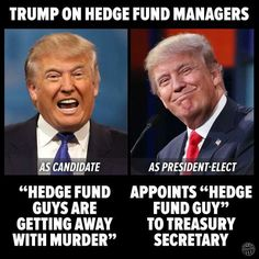 """Candidate Trump: """"Hedge Fund guys are getting away with murder! President Trump: Appoints hedge fund guy to Treasury Secretary Thats The Way, That Way, Hedge Fund Manager, And So It Begins, Thing 1, Republican Party, Way Of Life, In This World, Donald Trump"""