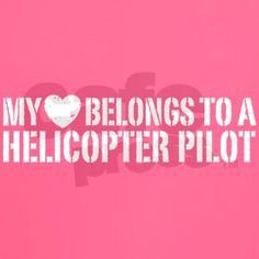 My Heart belongs to a helicopter pilot