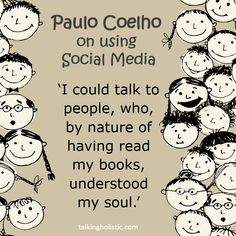 An insightful quote from writer Paulo Coelho on how using Social Media has enabled him to build a close relationship with his readers. #PauloCoelho #Coelho