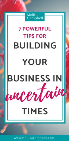 7 Powerful Ways to Build your Business in Uncertain Times // Melitta Campbell -- Growing Your Business, Starting A Business, Business Planning, Business Tips, Online Business, Business Management, Email Marketing, Content Marketing, Affiliate Marketing