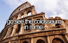 Before I die, I want to... Go see the Colosseum in Rome.