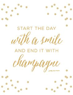 I start the day with Champagne also! Start The Day With A Smile And End It With Champagne Art Print [ matte gold color type with confetti on white or cream background ] The perfect Great Quotes, Quotes To Live By, Inspirational Quotes, Motivational Quotes, Words Quotes, Me Quotes, Sayings, Daily Quotes, Famous Quotes