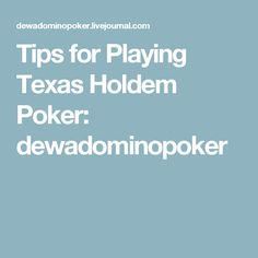 Tips for Playing Texas Holdem Poker: dewadominopoker