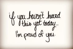 I want you to know how proud of you. How brave you are. In spite of all of the things you have had to contend with you have still kept your beauty, grace and sense of humor. I admire and love you. Husband Quotes, Daughter Quotes, Words Quotes, Sayings, Luck Quotes, Quotes Images, Mom Quotes, Quotes For Kids, True Quotes