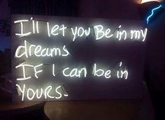 I'll let yoh be in my dreams if I can be in yours | neon
