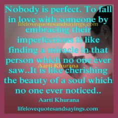Nobody is perfect. To fall in love with someone by embracing their imperfections is like finding a miracle in that person which no one ever saw.It is like cherishing the beauty of a soul which no one ever noticed . Nobodys Perfect, Im Not Perfect, Namaste, Relationship Quotes, Awakening, Falling In Love, Love Quotes, Wisdom, Sayings