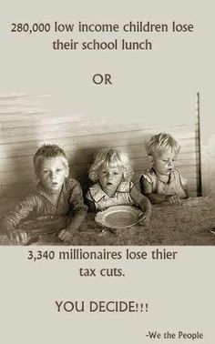 280,000 low income children lose their school lunch OR 3,340 millionaires lose their tax cuts. YOU DECIDE!!! --We the People | What will your choice be?