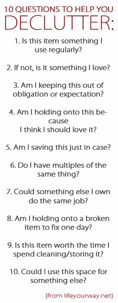 10 Questions to Help You Declutter. This will be a great resource when we get moved into the new house and start unpacking!