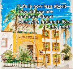"Love this quote! ""Life is now less about how old you are and more about when you decide to live."" - Jon Acuff"