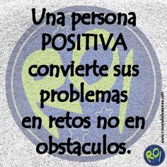 Una persona POSITIVA convierte sus problemas en retos no en obstaculos. #Mensajes #rincondeilusiones #Frases #Frasedeldia