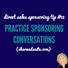 Practive sponsoring conversations.  Direct sales sponsoring tips.  Come on over and join The Socialite Suite on Facebook - FREE tips!!! http://www.thesocialitesuite.com