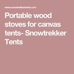 Portable wood stoves for canvas tents- Snowtrekker Tents
