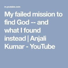 My failed mission to find God -- and what I found instead | Anjali Kumar - YouTube