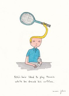 "#MarcJohns ""Pete's hair liked to play tennis while he drank his coffee."" The original drawing is available (ink & watercolour, 8x10 inches). Check for other available drawings and signed prints in the shop."