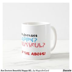 Are Doctors Beautiful Happy All Of The Above Mug Coffee Travel, Travel Mug, Doctors, Special Gifts, Tea Cups, Coffee Mugs, Tableware, Happy, Beautiful