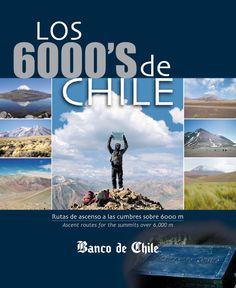 Los 6000 en chile  Edición del Banco de Chile en el que se describen las ascensiones a las montañas de 6000 metros