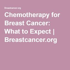 Chemotherapy for Breast Cancer: What to Expect   Breastcancer.org