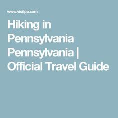 Hiking in Pennsylvania  Pennsylvania | Official Travel Guide