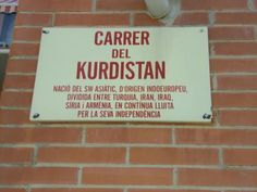 herokarimi:    Carrer del Kurdistan: a street in Barcelona named after the Kurdish nation in honour of their struggle for independence.