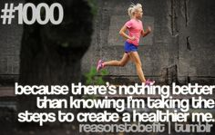 Because there is nothing better than knowing I'm taking the steps to create a healthier me.