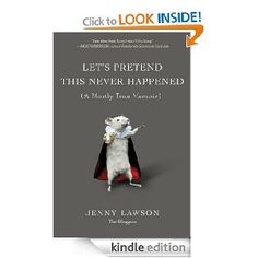 Let's Pretend This Never Happened: (A Mostly True Memoir) [Kindle Edition], (too expensive for kindle, books to kindle when price goes down, publisher price ripoff, bloggess, dark humor, publisher greed, 9 99 boycott, jenny lawson, women)