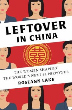 Leftover in China: the Women Shaping the World's Next Superpower by Roseann Lake