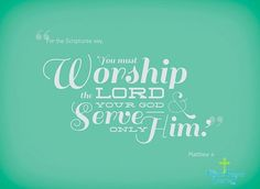 You must worship the lord your god serve only him. Matthew 4 #bible