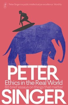 Philosophical Studies | Peter Singer | Ethics in the Real World: 86 Brief Essays on Things that Matter