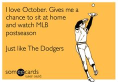 I love October.  Gives me a chance to sit at home and watch MLB postseason ... just like the Dodgers!