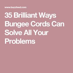 35 Brilliant Ways Bungee Cords Can Solve All Your Problems
