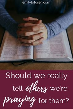 Should We Really Tell Others We're Praying for Them? How to love people well.
