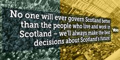 Graphic saying that No one will ever govern Scotland better than the people who live and work in Scotland The Best Yes, Scottish Independence, Scotland, Thoughts, Highlands, Sayings, Live, Twitter, News