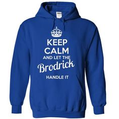 Brodrick - KEEP CALM AND LET THE Brodrick HANDLE IT - #shirt style #tshirt makeover. ORDER NOW => https://www.sunfrog.com/Valentines/Brodrick--KEEP-CALM-AND-LET-THE-Brodrick-HANDLE-IT-55137337-Guys.html?68278