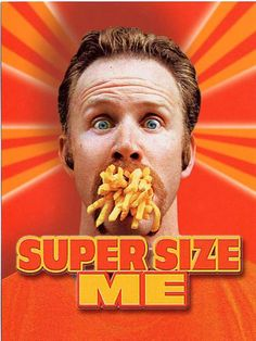 SUPER SIZE ME  - I call BS on some of the points in the film but Morgan Spurlock makes me laugh and it doesn't negate the fact McDonald's is crap crap crap!!